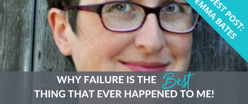 Emma Bates shares: Why Failure is the Best Thing That Ever Happened to Me
